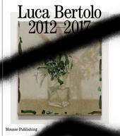 Luca Bertolo: 2012-2017. Le belle parole-The beautiful words