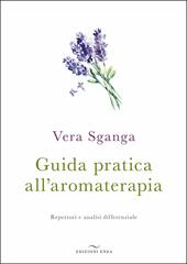 Guida pratica all'aromaterapia. Repertori e analisi differenziale