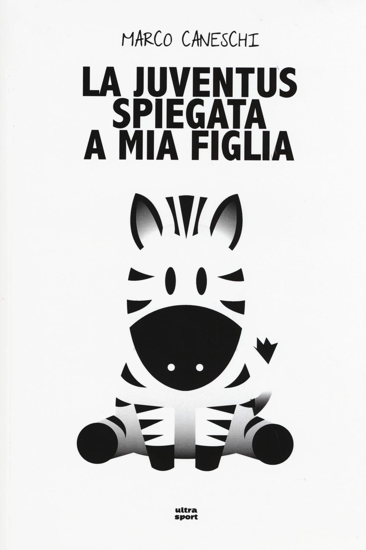Image of La Juventus spiegata a mia figlia