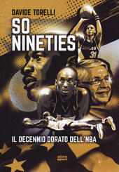So nineties. Il decennio dorato dell'NBA  - Davide Torelli Libro - Libraccio.it