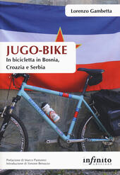Jugo-bike. In bicicletta in Bosnia, Croazia e Serbia