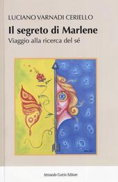 Il segreto di Marlene. Viaggio alla ricerca del sé  - Luciano Varnadi Ceriello Libro - Libraccio.it