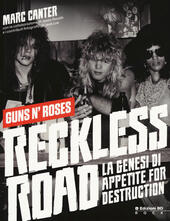 Reckless Road. Guns n'Roses. La genesi di Appetite for destruction. Ediz. a colori
