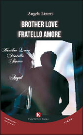 Brother love-Fratello amore. Ediz. italiana  - Angela Liturri Libro - Libraccio.it