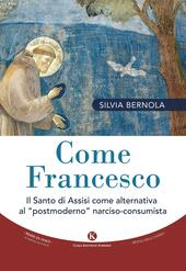 Come Francesco. Il santo di Assisi come alternativa al «postmoderno» narciso-consumista