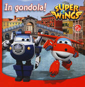 In gondola! Super Wings. Ediz. a colori