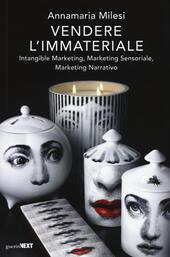 Vendere l'immateriale. Intangible marketing, marketing sensoriale, marketing narrativo