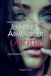 La lotta. Titan series. Vol. 3  - Jennifer L. Armentrout Libro - Libraccio.it