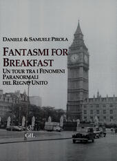 Fantasmi for breakfast. Un tour tra i fenomeni paranormali del Regno Unito