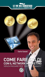 Come fare soldi con il network marketing. Senza passare per «idioti» o «banditi»