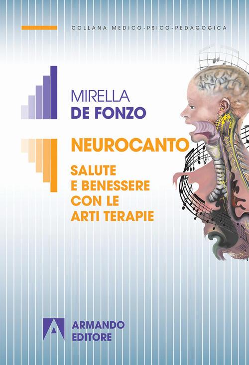 Neurocanto Salute E Benessere Con Le Arti Terapie Mirella De Fonzo Libro Libraccio It