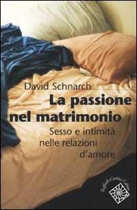 Image of La passione del matrimonio. Sesso e intimità nelle relazioni d'amore