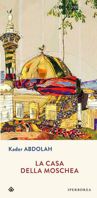 La casa della moschea - Kader Abdolah Libro - Libraccio.it