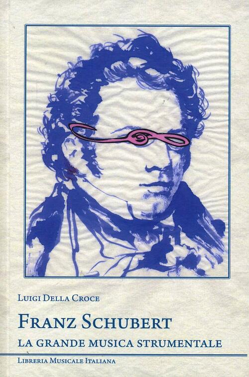 Franz Schubert. La grande musica strumentale - Luigi Della Croce Libro -  Libraccio.it