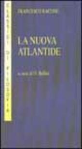La nuova Atlantide. Opera incompleta scritta dal right honourable lord Francesco Verulamio, visconte di St. Albous  - Francesco Bacone, BELLINI ORNELLA Libro - Libraccio.it