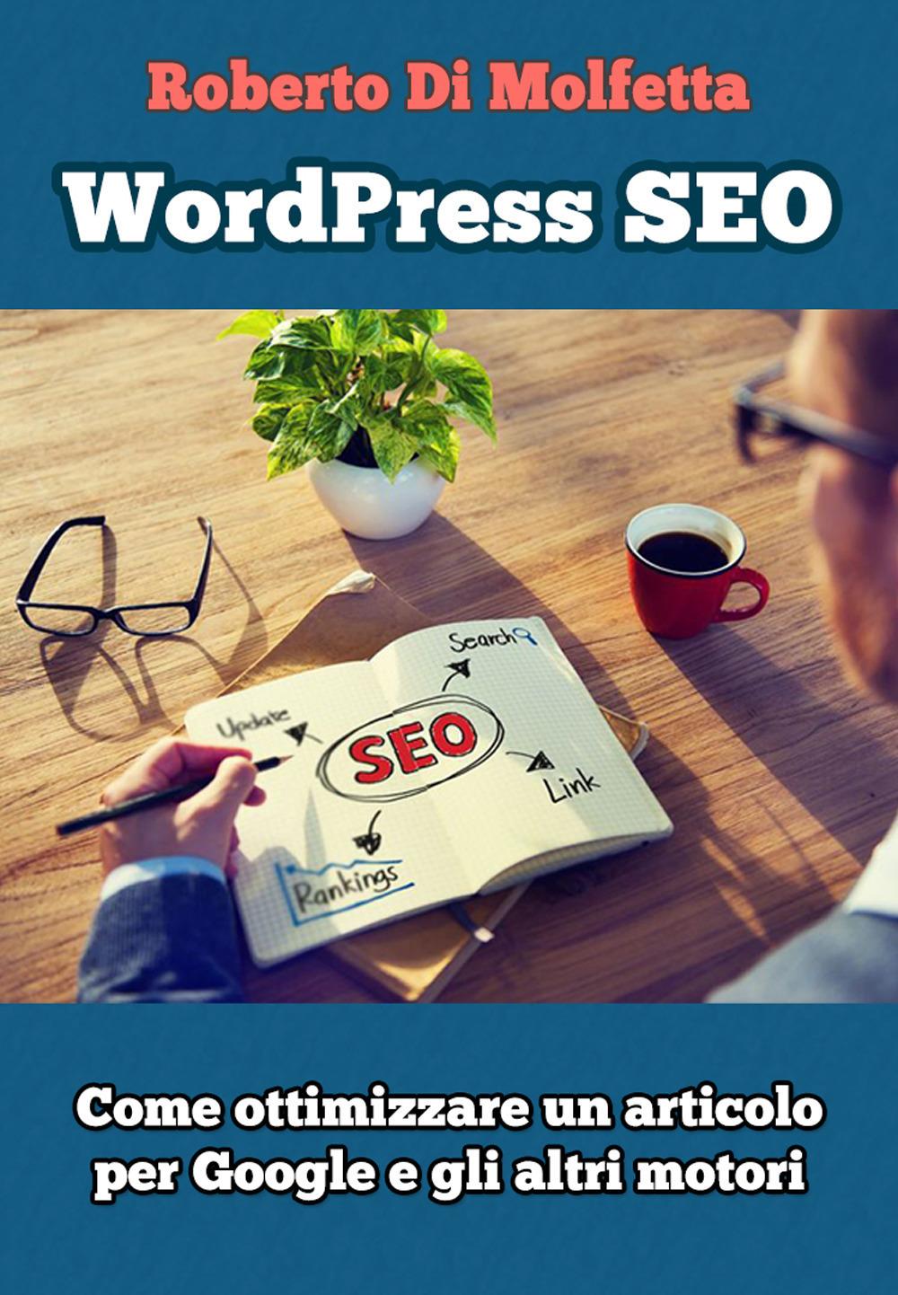 Image of WordPress SEO. Come ottimizzare un articolo per Google e gli altri..