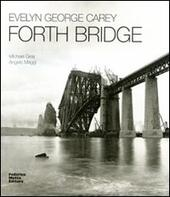 Evelyn George Carey. Forth bridge. Ediz. italiana e inglese
