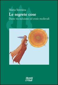 Image of Le segrete cose. Dante tra induismo ed eresie Medievale