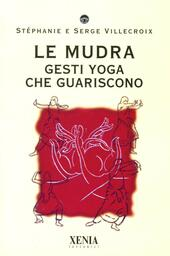 Le mudra. Gesti yoga che guariscono