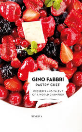 Gino Fabbri Pastry Chef. Desserts and talent of a world champion
