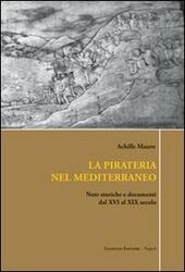 La pirateria nel Mediterraneo. Note storiche e documenti dal XVI al XIX secolo