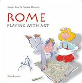 Rome. Playing with art  - Sandra Rosi, Andrea Mancini Libro - Libraccio.it