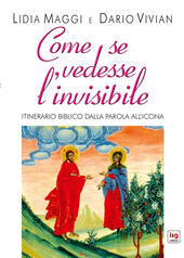 Come se vedesse l'invisibile. Itinerario biblico dalla Parola all'Icona