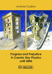 Progress and prejudice in cosmic ray physics until 2006  - Antonio Codino Libro - Libraccio.it