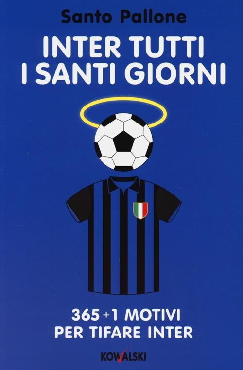 Image of Inter tutti i santi giorni. 365 + 1 motivi per tifare Inter