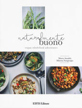 Naturalmente buono. Vegan wholefood adventures