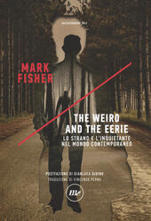 The weird and the eerie. Lo strano e l'inquietante nel mondo contemporaneo  - Mark Fisher Libro - Libraccio.it