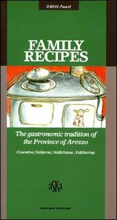 Family Recipes. The Gastronomic Tradition of the Province of Arezzo. Casentino, Valdarno, Valdichiana, Valtiberina