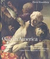 Only in America. One Hundred Paintings in American Museums Unmatched in European Collections
