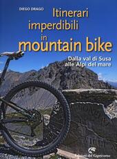 Itinerari imperdibili in mountain bike. Dalla val di Susa alle Alpi del mare