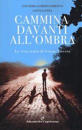 Cammina davanti all'ombra. La vera storia di Gianni Lovera