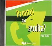 Pronto chi ascolta. 2 CD Audio