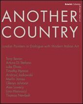 Another country. London painters in dialogue with modern italian art Tony Beavn, Arturo Di Stefano, Luke Elwes Timothy Hyman, Andrzej Jackowski, Merlin James