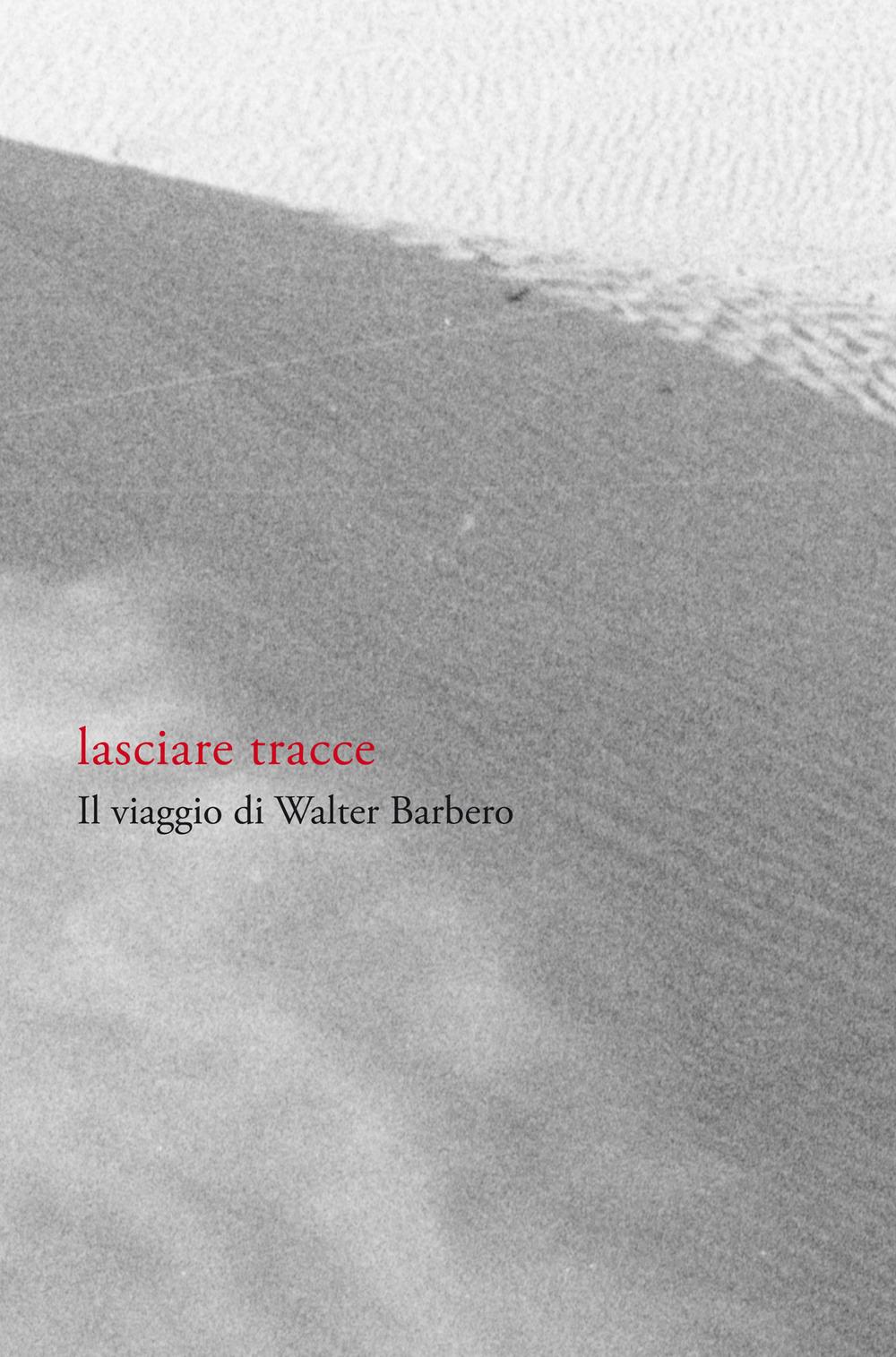 Image of Lasciare tracce. Il viaggio di Walter Barbero