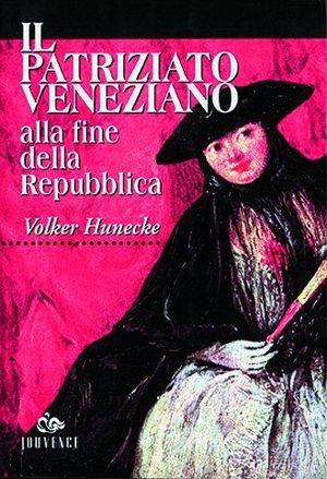 Image of Il patriziato veneziano alla fine della Repubblica (1646-1797). De..