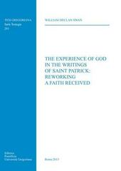 The experience of God in the writings of saint Patrick: reworking a faith received