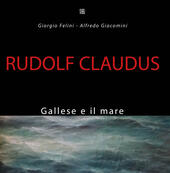 Rudolf Claudus. Gallese e il mare. Ediz. illustrata