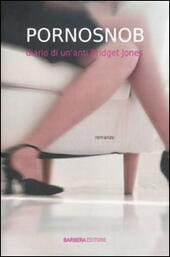 Pornosnob. Diario di un'anti Bridget Jones