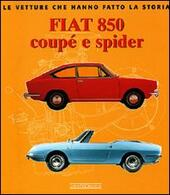 Fiat 850 Coupé e Spider. Ediz. illustrata  - Giancarlo Catarsi Libro - Libraccio.it