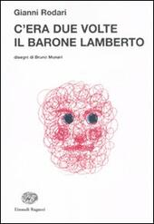 C'era due volte il barone Lamberto  - Gianni Rodari Libro - Libraccio.it