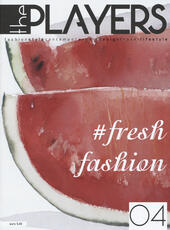 The players. Magazine. Fashion style, contemporary art, design, travel, lifestyle. Vol. 4: Fresh fashion.