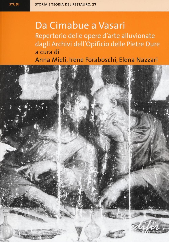 Image of Da Cimabue a Vasari. Repertorio delle opere d'arte alluvionate dag..