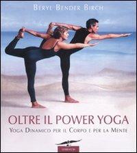Image of (NUOVO o USATO) Oltre il power yoga. Yoga dinamico per il corpo e ..
