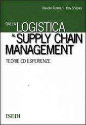 Dalla logistica al supply chain management. Teorie ed esperienze