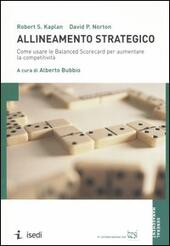 Allineamento strategico. Come usare le Balanced Scorecard per aumentare la competitività  - Robert S. Kaplan, David P. Norton Libro - Libraccio.it