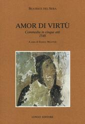 Amor di virtù. Commedia in V atti 1548